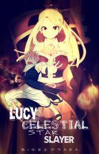 FairyTail: Lucy, Celestial Star Slayer! (A FairyTail FanFiction!) -discontinued- by bigredsara