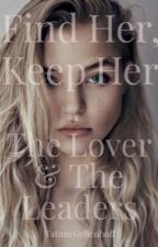 Find Her, Keep Her             The Lover & The Leaders  by Tatumelaine