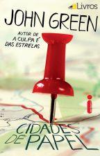 Cidades de Papel - John Green by BeatrizSoares746