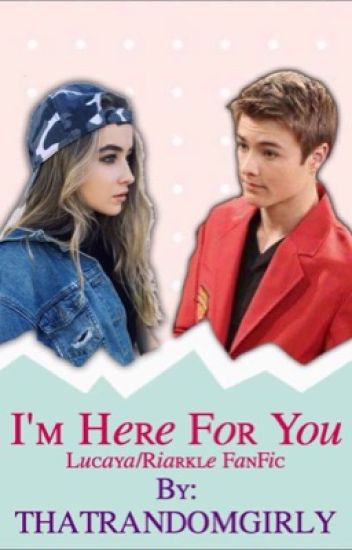 I'm Here For You-Lucaya/Riarkle(HIATUS)