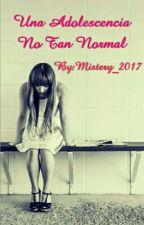 Una Adolescencia No Tan Normal (#Editando Y Actualizando) by Mystery_2017