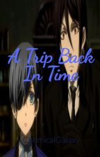 A Trip Back in Time (Black Butler X Modern!reader) by ChemicalGalaxy