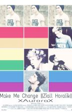 Make Me Change|Ziall Horalik||  by xGirlsZiallx