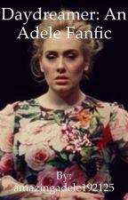 Daydreamer: An Adele Fanfic by amazingadele192125