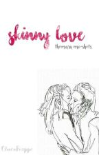 Skinny Love (ThomAra One Shots) by ChocoFrappe