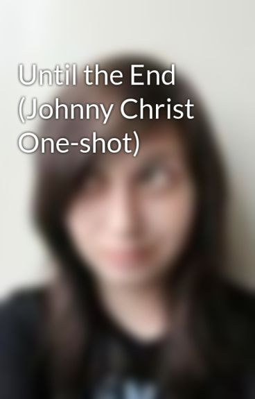 Until the End (Johnny Christ One-shot) by foREVerSynyster