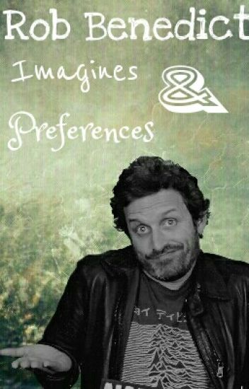 Rob Benedict/Chuck Shurley Imagines & Preferences