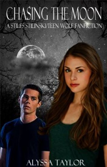 Chasing the Moon (A Stiles Stilinski/Teen Wolf FanFiction) [1]