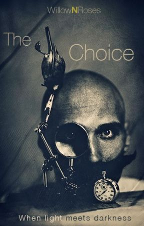 The Choice [COMPLETED] | #Wattys2016 by WillowNRoses