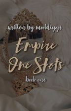 Empire One Shots [Book One] by mootdiggs