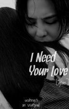 I Need Your Love by seoltng03