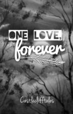 One Love, Forever. (Wattys2016) by CastlecliffTales