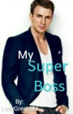 My Super Boss by LadyGreenMJ