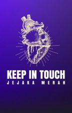 KEEP IN TOUCH by JejakaMerah