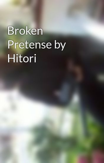 Broken Pretense by Hitori