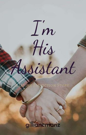"""I'm His Personal Assistant"" (A Jadine FanFiction Story)"