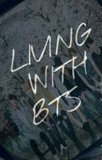 Living With BTS  (BTS FanFic) by snowytears