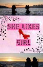 She Likes Girl by Grace_Grace_S