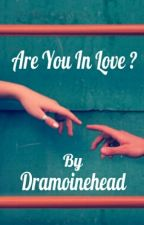 Are You In Love by dramoinehead