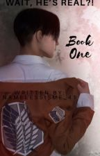 Wait, He's REAL?! | Book One| Levi Ackerman by NamelessIsMe_41