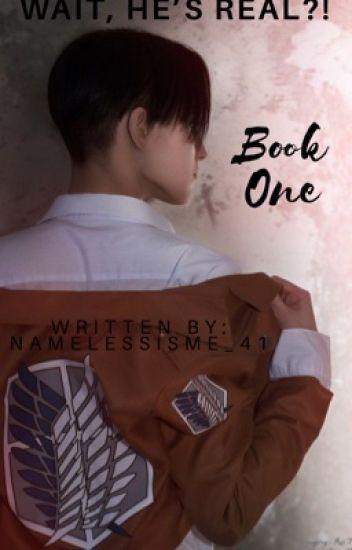 Wait, He's REAL?! | Book One| Levi Ackerman