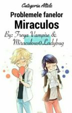 Problemele Fanelor Miraculous Ladybug & Chat Noir by Freya_Princess