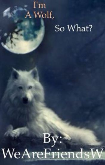 I'm A Wolf, So What?