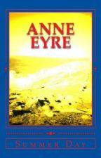ANNE EYRE: A Jane Eyre Teen Fan Fiction by SummerDay9