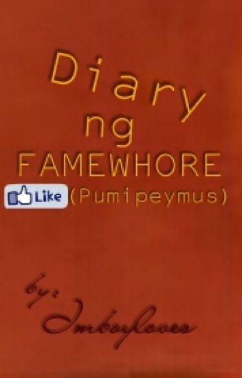 Diary ng FAMEWHORE(Pumipeymus)