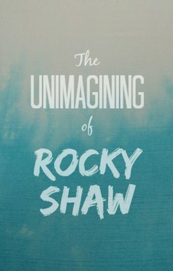 The Unimagining of Rocky Shaw