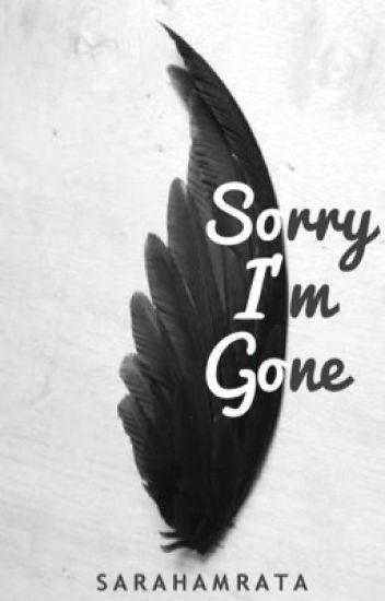 Sorry I'm Gone