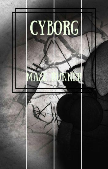 The Maze Runner Fanfic- Cyborg