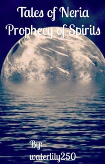 Tales of Neria- Prophecy of Spirits *ON HIATUS*