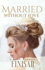 Married Without Love by Finisah