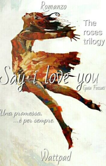 Say I Love You (#Wattys2016)