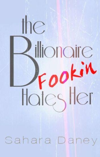 The Billionaire Fookin Hates Her