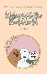 We Bare Bears x Female Reader: Welcome To The Real World by SkyieUniverse