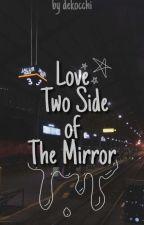 Love Two Side Of The Mirror (M-preg)[END] by Dekocchi