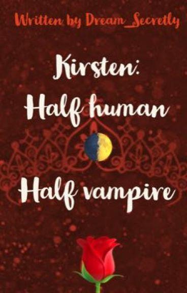 KIRSTEN: Half Human-Half Vampire #wattys2016