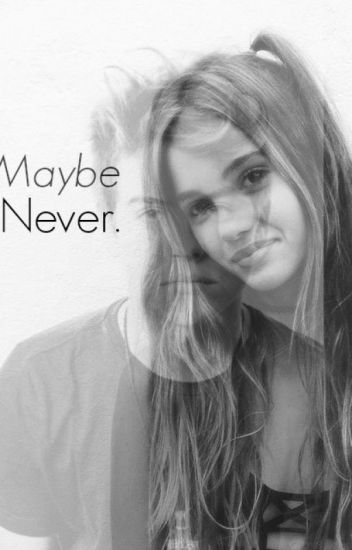 Maybe Never.