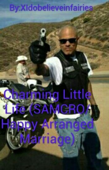 Charming Little Life (SAMCRO/ Happy Arranged Marriage)