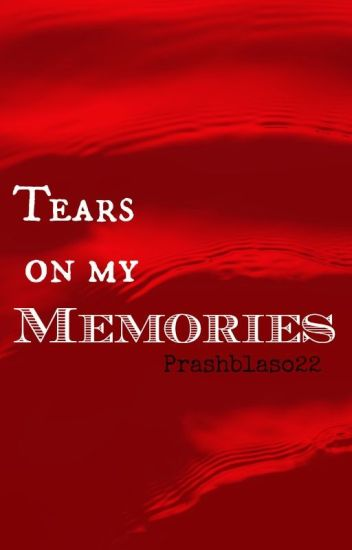 Tears on my memories