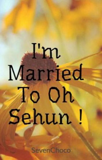 I'm Married To Oh Sehun !