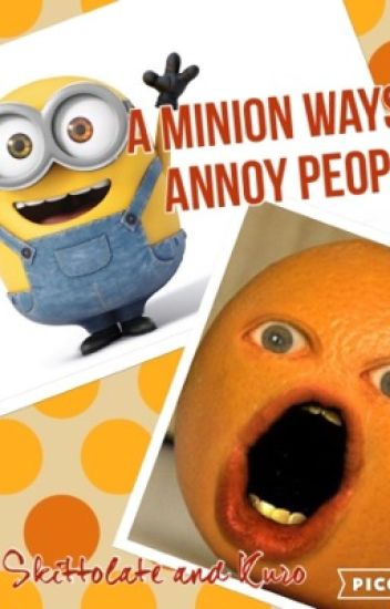 A MINION WAYS TO ANNOY PEOPLE.