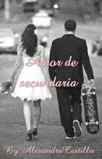 Amor De Secundaria.             BY:Alexandra Castillo