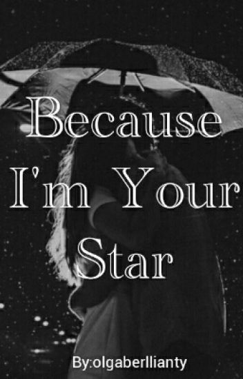 Because I'm Your Star