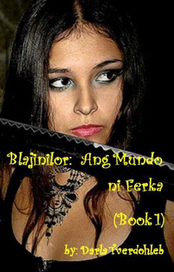 Blajinilor: Ang Mundo ni Ferka (Book 1)