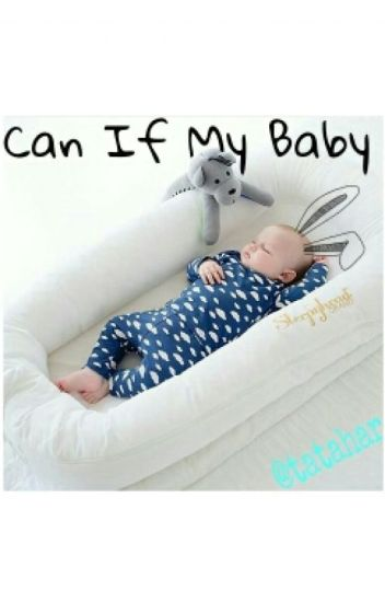 CAN IF MY BABY