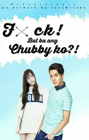 Fxck! Bat ba ang chubby ko?!? (ON-GOING)