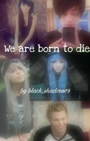 We Are Born To Die
